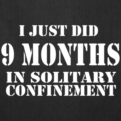 9 Months in Solitary Confinement - Tote Bag