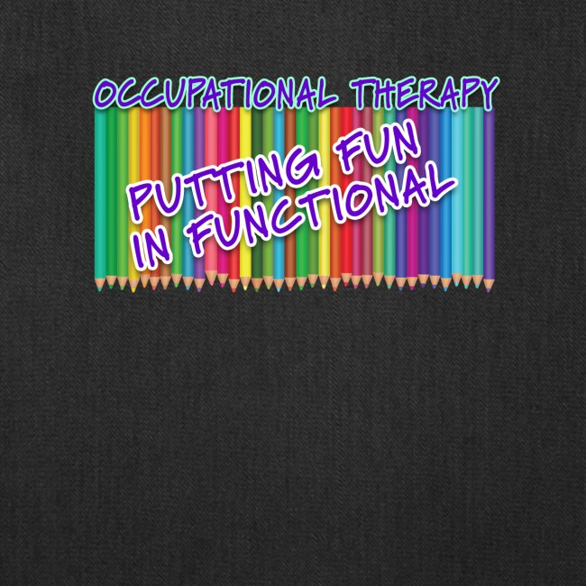 Occupational Therapy Putting the fun in functional