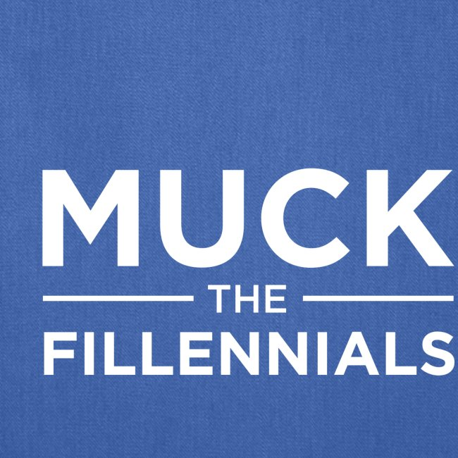"""""""Muck The Fillennials"""" - White Text Design"""