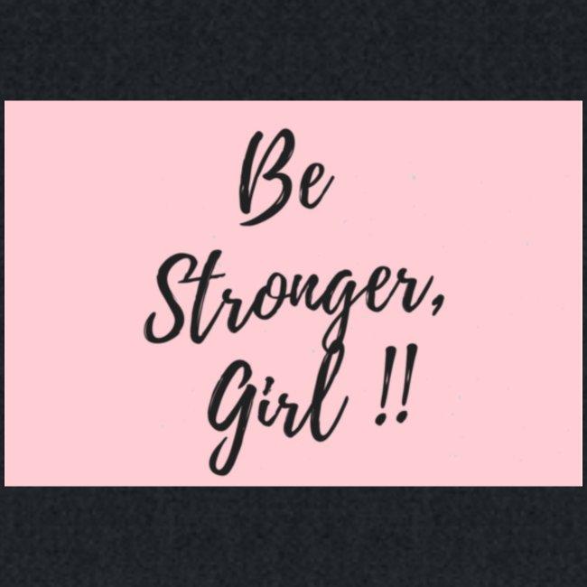 Be Stronger Girl