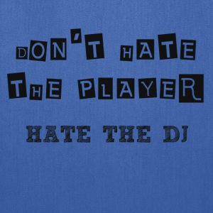 DON'T HATE THE PLAYER HATE THE DJ - Tote Bag