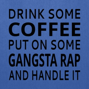 Drink Some Coffee Put On Some Gangsta Rap - Tote Bag