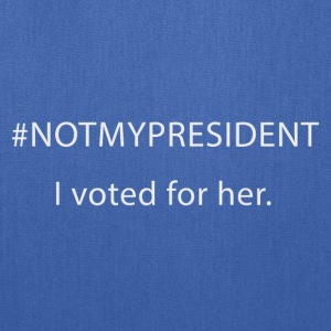 #NOTMYPRESIDENT - I voted for her. - Tote Bag