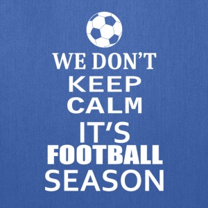 Football- We Don't keep calm - Shirt,Hoodie,Tank - Tote Bag