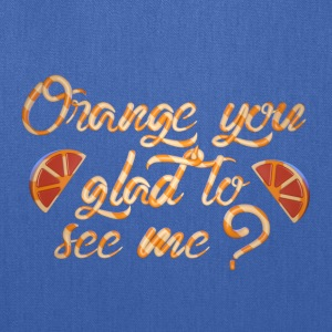 Orange You Glad To See Me? - Tote Bag