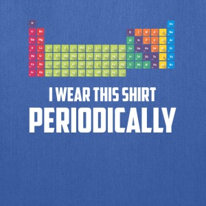 I Wear this Shirt Periodically T-shirt - Tote Bag