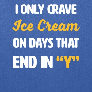 I Only Crave Ice Cream on Days that end in Y - Tote Bag