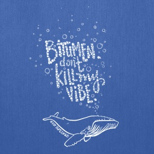 Bitumen Don't Kill My Vibe - No Pipelines! - Tote Bag