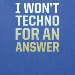 I won't techno for an answer - Tote Bag