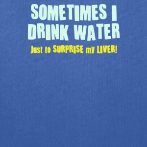 SOMETIMES I DRINK WATER, JUST TO SURPRISE MY LIVER - Tote Bag