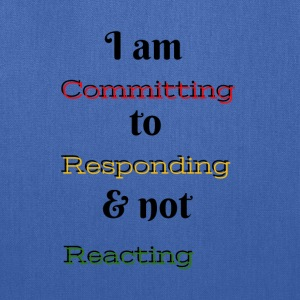 I am committing to responding & not reacting - Tote Bag