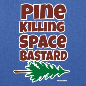 Pine Killing Space Bastard - Tote Bag