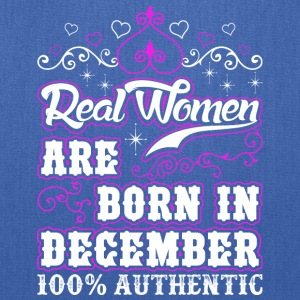 Real Women Are Born In December - Tote Bag