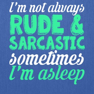 I'm Not Always Rude & Sarcastic T Shirt - Tote Bag
