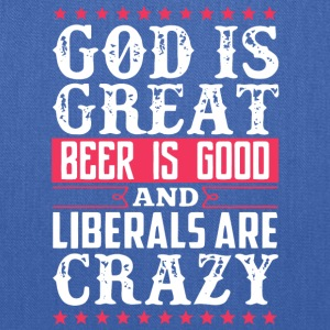 God Is Great Beer Is Good Liberals Are Crazy Shirt - Tote Bag