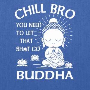 Chill Bro You need to let that shit go Buddha - Tote Bag