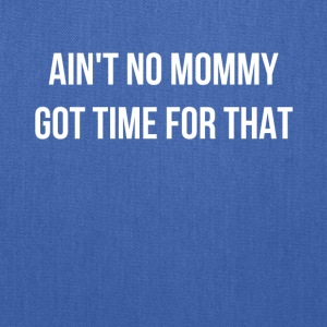 Ain't No Mommy Got Time For That - Tote Bag