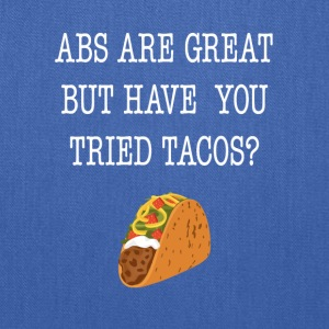Abs Are Great But Have You Tried Tacos Tee Shirt - Tote Bag