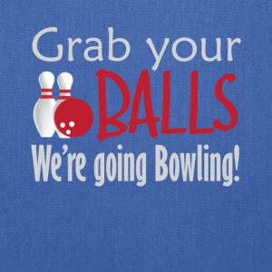 Grab Your Balls We're going Bowling Tee Shirt - Tote Bag