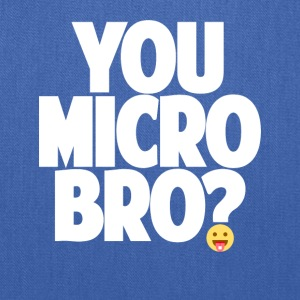 You Micro Bro? - Tote Bag