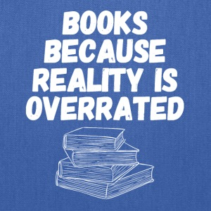 Books because reality is overrated - Tote Bag