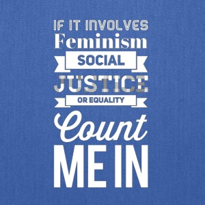 If it involves feminism social justice or equality - Tote Bag