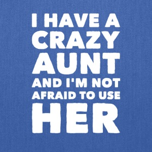 I have a crazy aunt and i'm not afraid to use her - Tote Bag