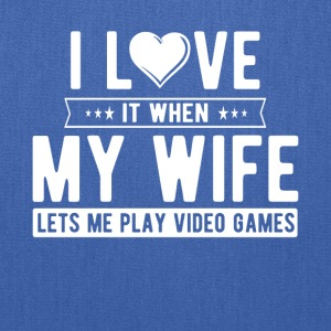 I love it when my wife lets me play video games - Tote Bag