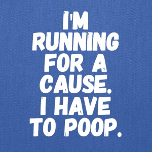 I'm running for a cause i have to poop - Tote Bag