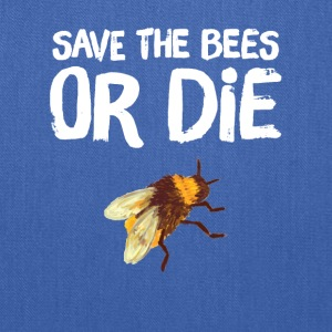 Save the bees or die - Tote Bag