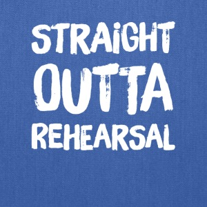 Straight outta rehearsal - Tote Bag