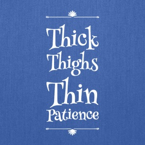 Thick thighs thin patience - Tote Bag