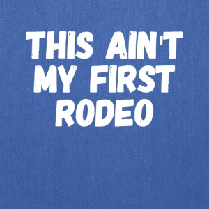 This ain't my first rodeo - Tote Bag