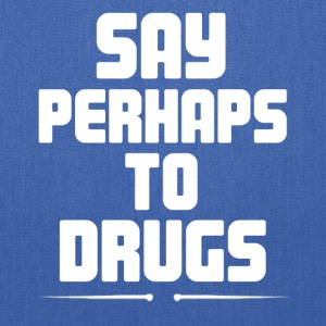 Say Perhaps To Drugs - Tote Bag