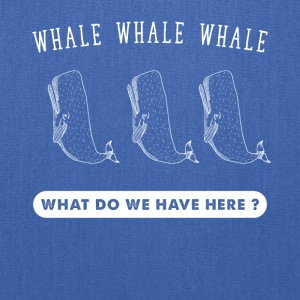 whale whale whale what do we have here - Tote Bag