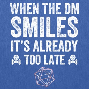 when the dm smiles it's already too late - Tote Bag