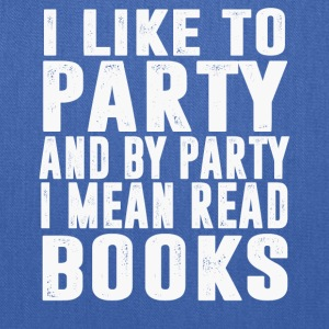 I Like To Party And By Party I Mean Read Books - Tote Bag