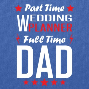Part Time Wedding Planner Full Time Dad - Tote Bag