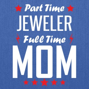 Part Time Jeweler Full Time Mom - Tote Bag