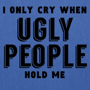 I Only Cry When Ugly People Hold Me - Tote Bag