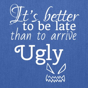 It's better to be late than to arrive ugly - Tote Bag