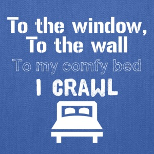 To the window to the wall to my comfy bed I crawl - Tote Bag