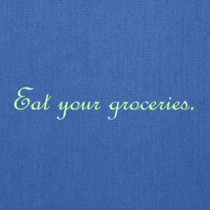 Eat your groceries. - Tote Bag