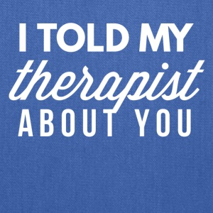 I told my therapist about you - Tote Bag