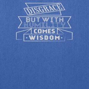 Disgrace but with humility comes wisdom - Tote Bag