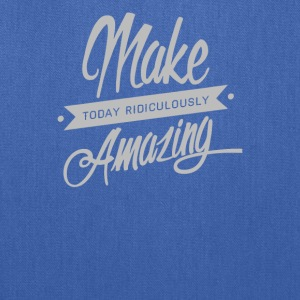 Make Today Ridiculously Amazingg - Tote Bag