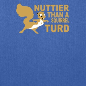 Nuttier Than A Squirrel Turd - Tote Bag