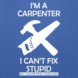 Carpenter Cant Fix Stupid - Tote Bag