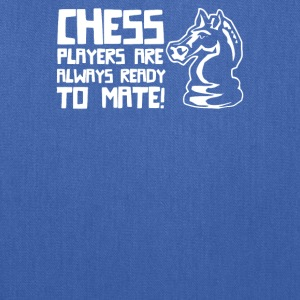 Chess Players Are Always Ready To Mate - Tote Bag