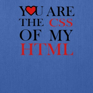 I love CSS YOU ARE THE CSS OF MY HTML - Tote Bag
